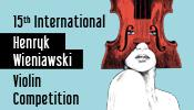 15th International Henryk Wieniawski Violin Competition