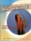 You Are Your Instrument, by Julie Lyonn Lieberman